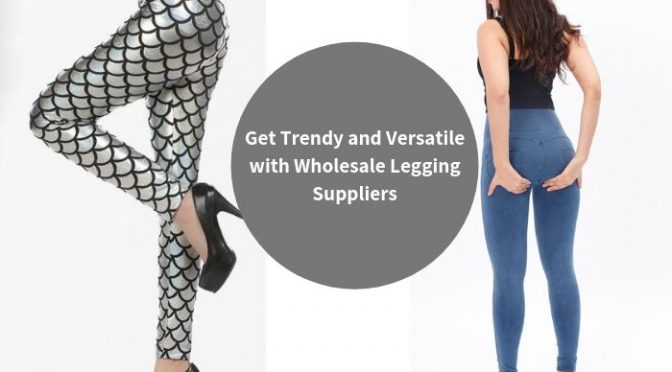Get Trendy and Versatile with Wholesale Legging Suppliers