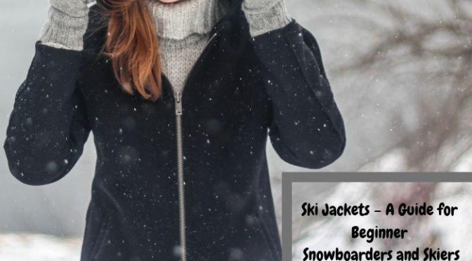 Ski Jackets – A Guide for Beginner Snowboarders and Skiers