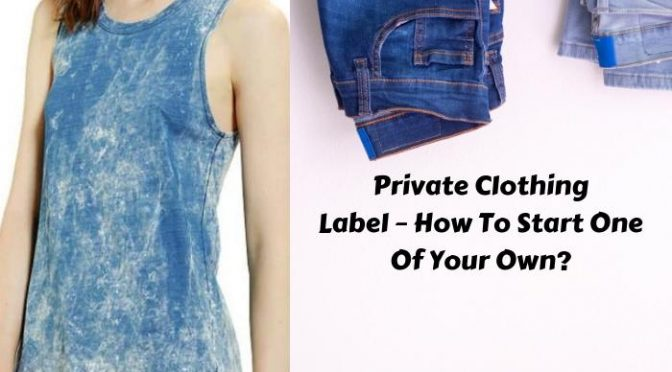Private Clothing Label – How To Start One Of Your Own?
