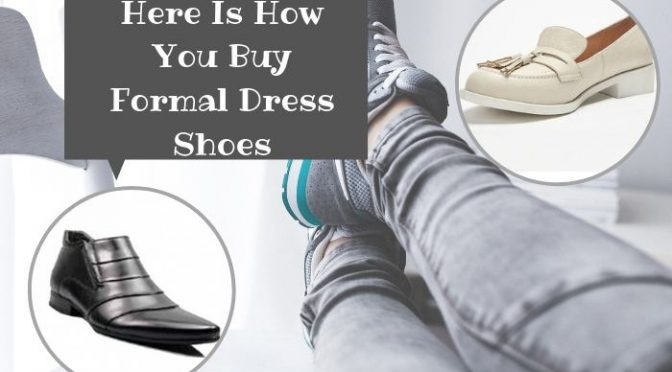 Here Is How You Buy Formal Dress Shoes