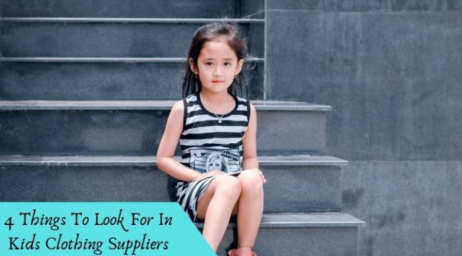 4 Things to Look for in Kids Clothing Suppliers