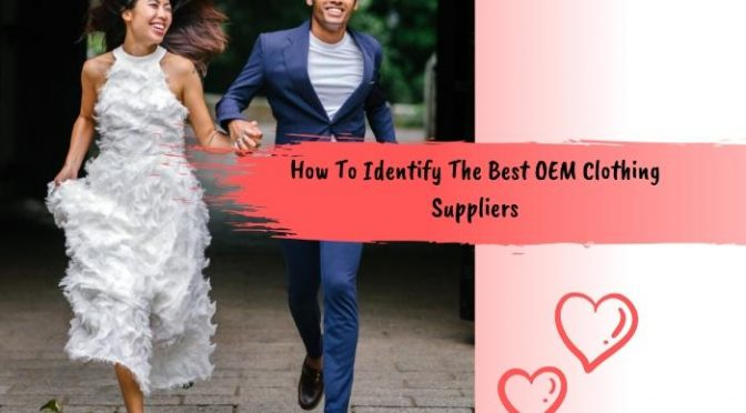 How To Identify The Best OEM Clothing Suppliers