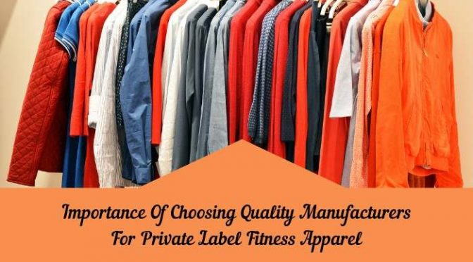 Importance Of Choosing Quality Manufacturers For Private Label Fitness Apparel
