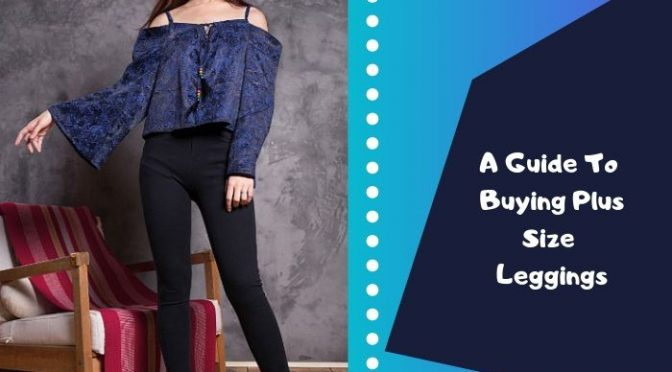 A Guide To Buying Plus Size Leggings