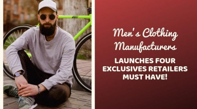 Men's Clothing Manufacturers Launches Four Exclusives Retailers Must Have!