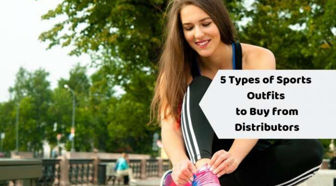 5 Types of Sports Outfits to Buy from Distributors