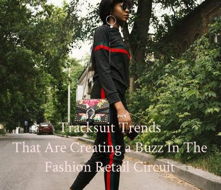 Tracksuit Trends That Are Creating a Buzz In The Fashion Retail Circuit