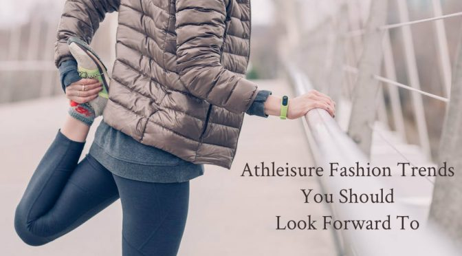Athleisure Fashion Trends You Should Look Forward To In The Year 2019