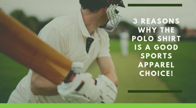 3 Reasons Why The Polo Shirt Is a Good Sports Apparel Choice!