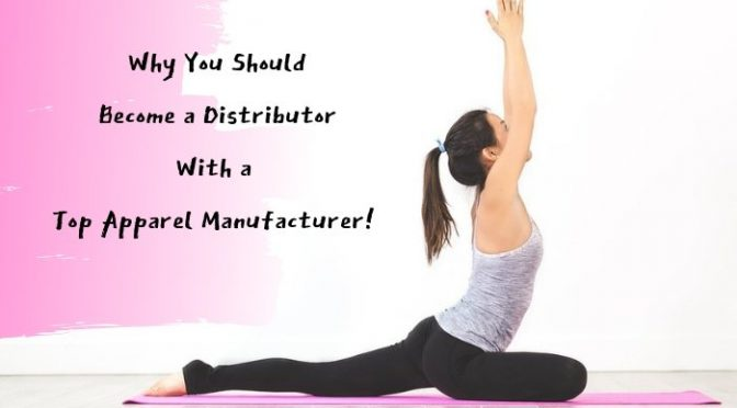 Why You Should Become a Distributor With a Top Apparel Manufacturer!