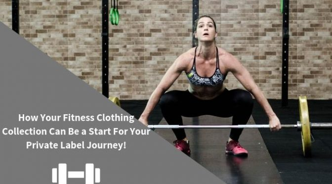How Your Fitness Clothing Collection Can Be a Start For Your Private Label Journey!