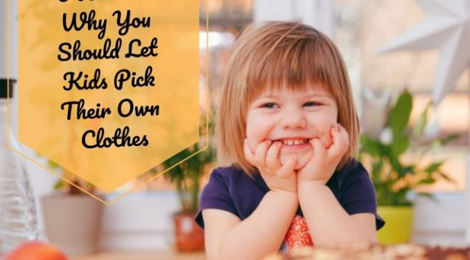 5 Reasons Why You Should Let Kids Pick Their Own Clothes