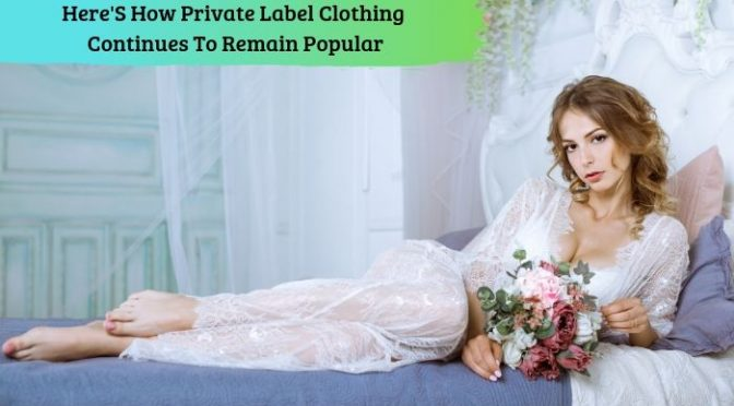 Here's How Private Label Clothing Continues To Remain Popular
