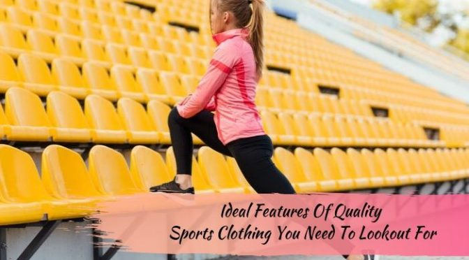 Ideal Features Of Quality Sports Clothing You Need To Lookout For